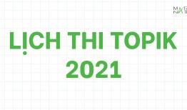 LỊCH THI TOPIK 2021 [Đăng ký, địa điểm, lưu ý nhất]